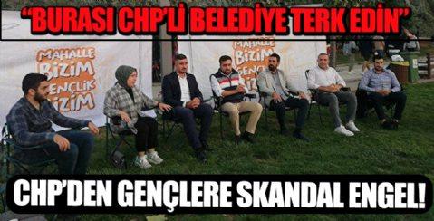 CHP'den Gençlere Skandal Engel! Burası CHP'li Belediye Terk Edin!