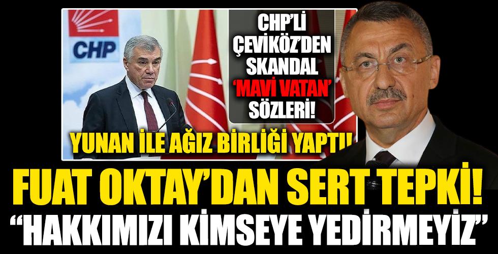 Cumhurbaşkanı Yardımcısı Fuat Oktay'dan CHP'li Çeviköz'e 'Mavi Vatan' tepkisi