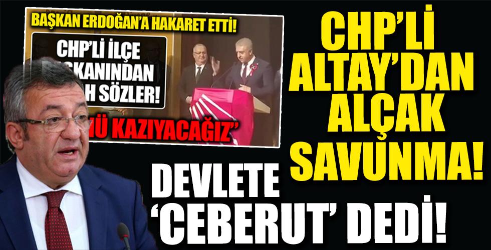 CHP'li Altay'dan Alçak Savunma! Devlete 'Ceberut' Dedi!