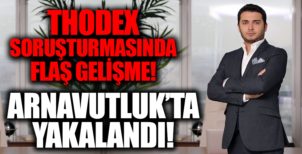 Thodex soruşturmasında sıcak gelişme! Arnavutluk'ta yakalandı!