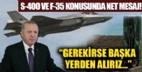 Başkan Erdoğan'dan S-400 ve F-35 mesajı: Gerekirse başka yerden alırız