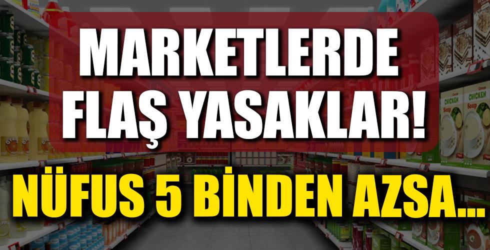 Marketlerde Flaş Yasaklar!