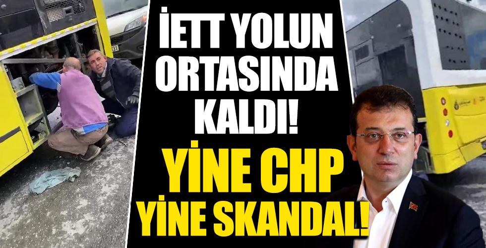 Yine CHP Yine Skandal! İETT Yolun Ortasında Kaldı!