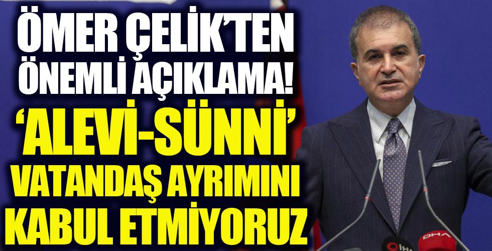 AK Parti Sözcüsü Çelik: 'Alevi-Sünni' vatandaş ayrımını kabul etmiyoruz
