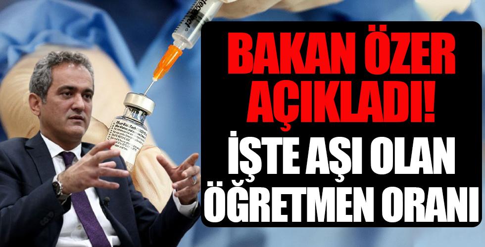 Milli Eğitim Bakanı Mahmut Özer açıkladı: İki doz aşı olan öğretmen oranı...
