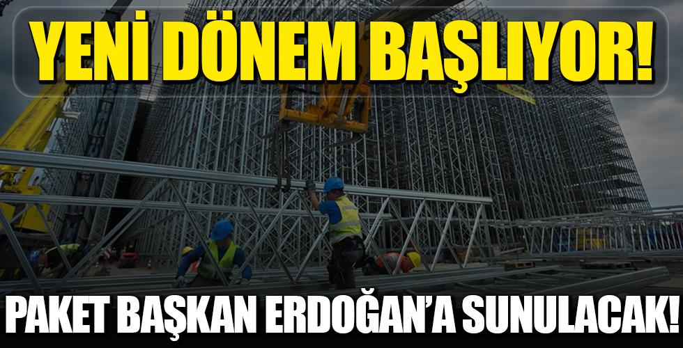 Paket Başkan Recep Tayyip Erdoğan'a sunulacak! Müteahhitler için yeni dönem