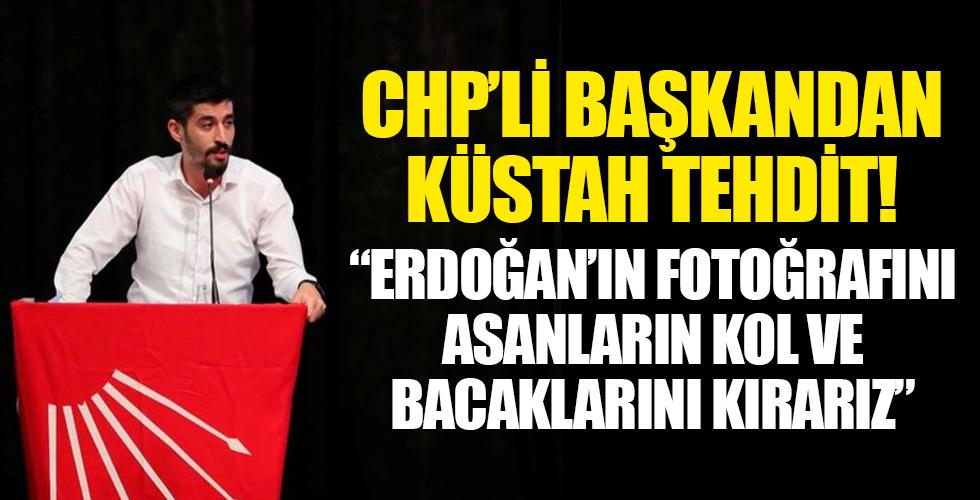 CHP'li başkandan küstah tehdit! 'Erdoğan'ın fotoğraflarını asanların kol ve bacaklarını kırarız'