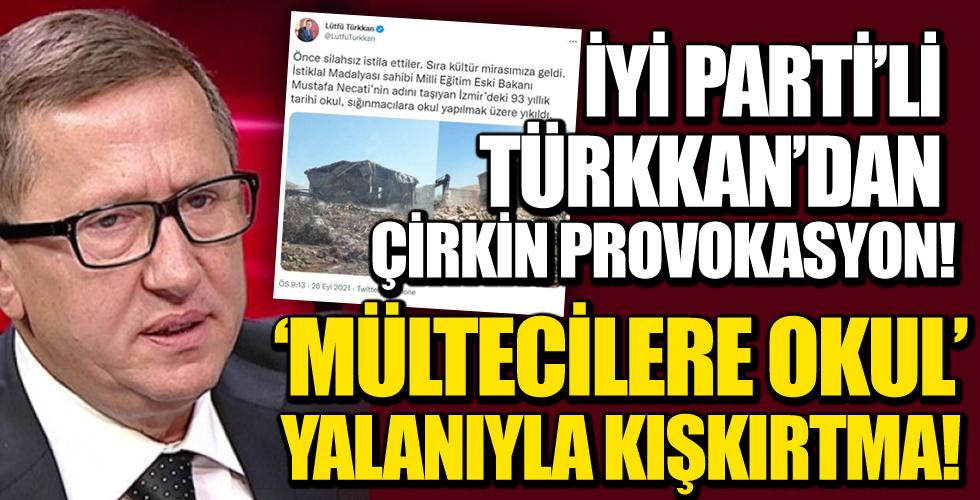 İyi Parti'li Türkkan'dan Çirkin Provokasyon! 'Mültecilere okul' yalanıyla kışkırtma!