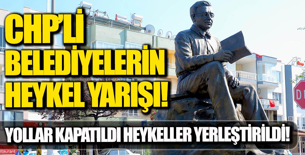 CHP'Lİ Belediyelerin Heykel Yarışı!