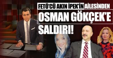 FETÖ'cü Akın İpek'in ailesinden Osman Gökçek'e saldırı!