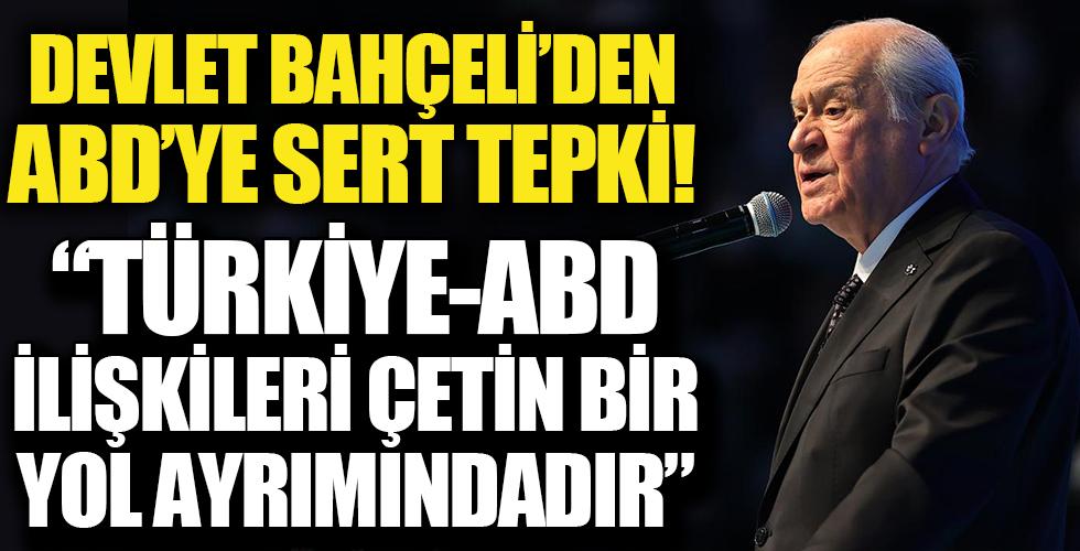 MHP Genel Başkanı Bahçeli:'Türkiye-ABD ilişkileri çetin bir yol ayrımındadır.