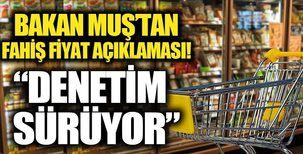 Ticaret Bakanı Mehmet Muş'tan fahiş fiyat artışı açıklaması