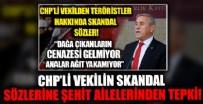 CHP'li vekilin skandal sözlerine şehit ailelerinden tepki