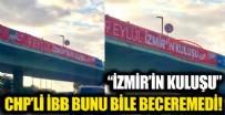 CHP'li İBB afiş yazmayı bile beceremiyor! 'İzmir'in kuluşu'