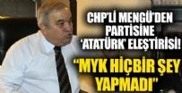 CHP'li Mengü'den partisine 'Atatürk' eleştirisi: MYK hiçbir şey yapmadı