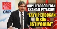 CHP'li Aykut Erdoğdu'dan skandal paylaşım: Tayyip Erdoğan ölsün istiyorum